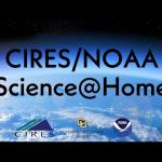 CIRES/NOAA Science@Home w/ Mel Zhang